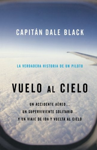 Vuelo al Cielo: A Plane Crash.A Lone: Black, Capt. Dale;