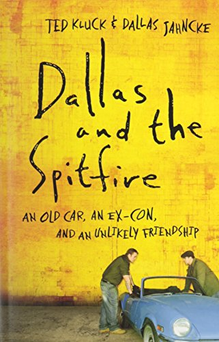 9780764209611: Dallas and the Spitfire: An Old Car, An Ex-Con, And An Unlikely Friendship
