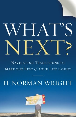 What's Next?: Navigating Transitions to Make the Rest of Your Life Count (0764209639) by H. Norman Wright