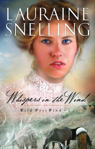 Whispers in the Wind (Wild West Wind) (9780764210075) by Lauraine Snelling