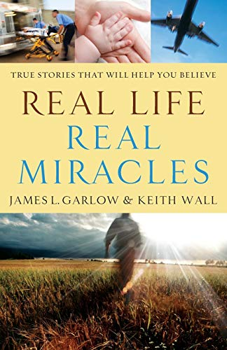 Real Life, Real Miracles: True Stories That Will Help You Believe (0764210742) by James L. Garlow