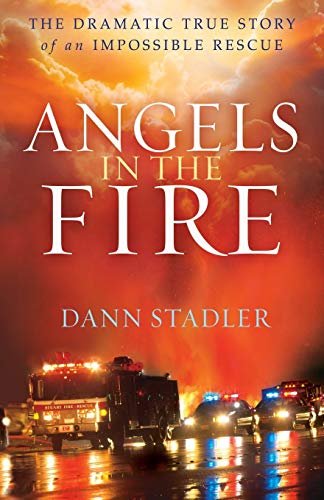 9780764211140: Angels in the Fire: The Dramatic True Story of an Impossible Rescue