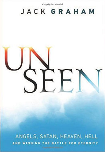 9780764211218: Unseen: Angels, Satan, Heaven, Hell, and Winning the Battle for Eternity