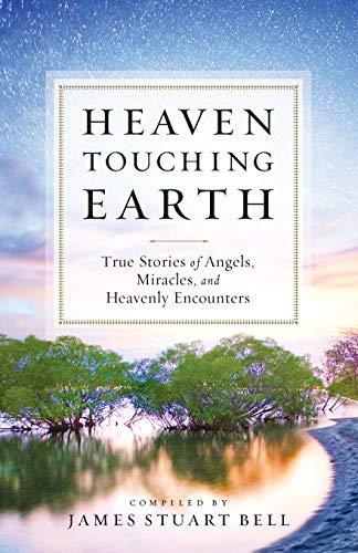 Heaven Touching Earth: True Stories of Angels,: James Stuart Bell