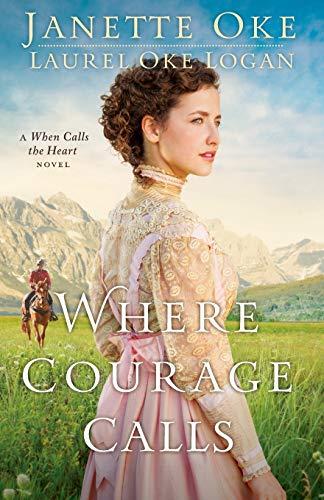 9780764212314: Where Courage Calls: A When Calls The Heart Novel