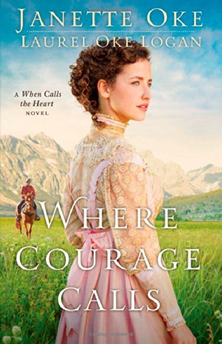 9780764212321: Where Courage Calls: A When Calls the Heart Novel