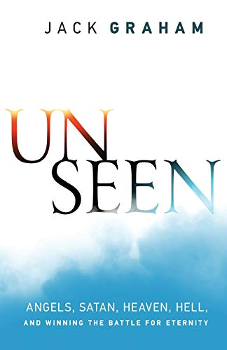 9780764212901: Unseen: Angels, Satan, Heaven, Hell, and Winning the Battle for Eternity