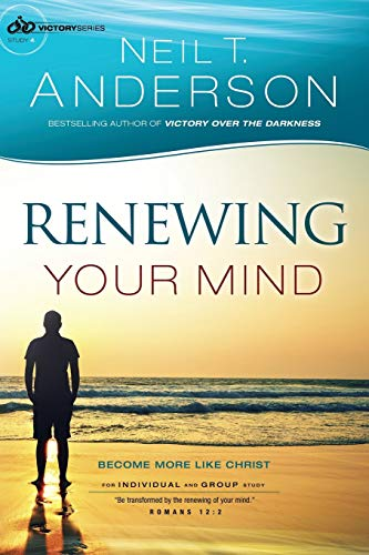 Renewing Your Mind: Become More Like Christ (Victory Series): Anderson, Neil T.