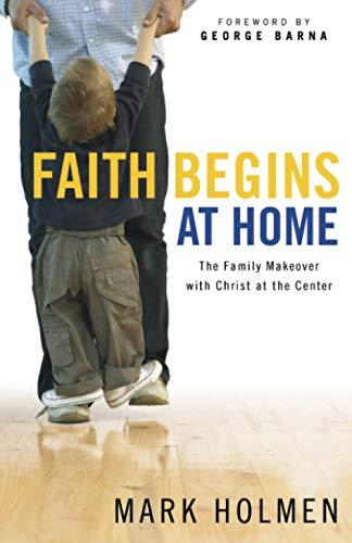 Faith Begins at Home Holmen, Mark and
