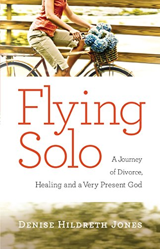 9780764214950: Flying Solo: A Journey of Divorce, Healing and a Very Present God