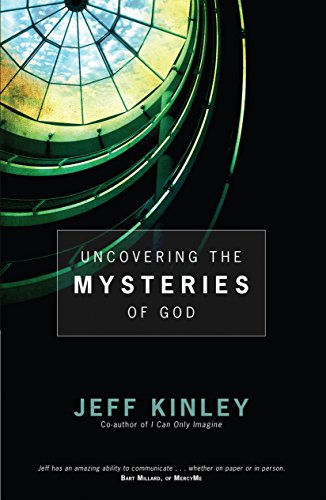 Uncovering the Mysteries of God: Jeff Kinley