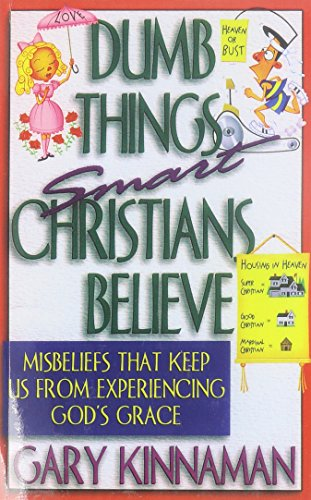 9780764215049: Dumb Things Smart Christians Believe: Misbeliefs that Keep Us From Experiencing God's Grace