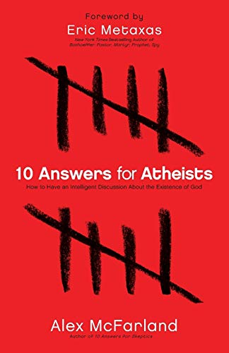 9780764215131: 10 Answers for Atheists: How to Have an Intelligent Discussion About the Existence of God