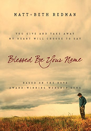 9780764215568: Blessed Be Your Name: You Give and Take Away, My Heart Will Choose To Say