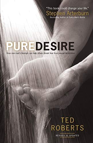 9780764215667: Pure Desire: How One Man's Triumph Can Help Others Break Free From Sexual Temptation