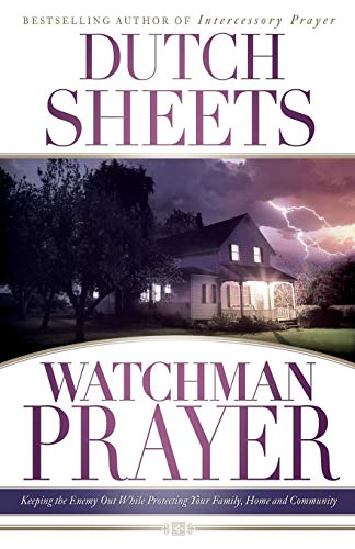 9780764215834: Watchman Prayer: Keeping the Enemy Out While Protecting Your Family, Home and Community