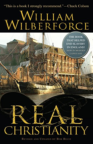 Real Christianity 9780764216312 Just in time for the release of Amazing Grace, the movie about the life of William Wilberforce. This edition of his classic book from 17