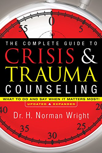 9780764216343: The Complete Guide to Crisis & Trauma Counseling: What to Do and Say When It Matters Most!, Rev. Ed.