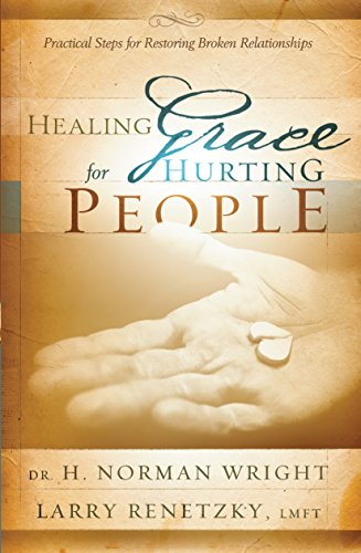 9780764216398: Healing Grace for Hurting People: Practical Steps to Healing Broken Relationships
