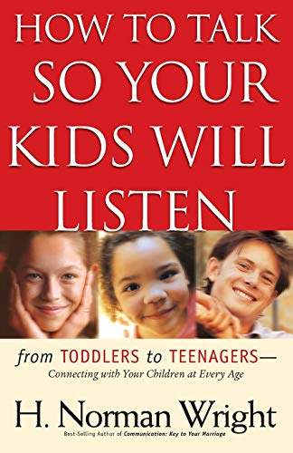 How to Talk So Your Kids Will: H. Norman Wright