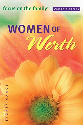 9780764216923: Women of Worth (Focus on the Family Women's Series)