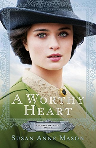 9780764217258: A Worthy Heart (Courage to Dream)