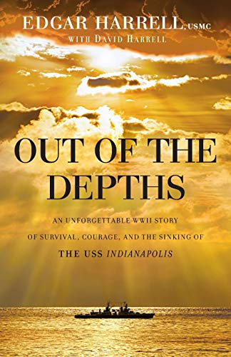9780764217647: Out of the Depths: An Unforgettable WWII Story of Survival, Courage, and the Sinking of the USS Indianapolis