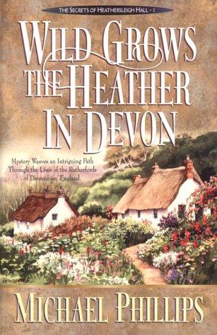 9780764220432: Wild Grows the Heather in Devon (Secrets of Heathersleigh Hall)