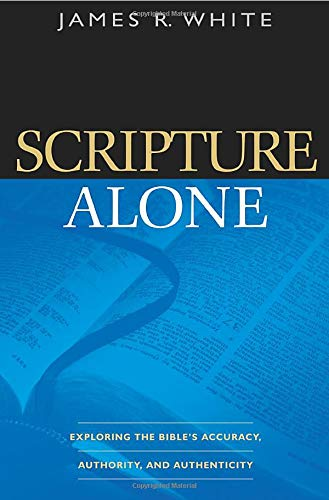 9780764220487: Scripture Alone: Exploring the Bible's Accuracy, Authority and Authenticity