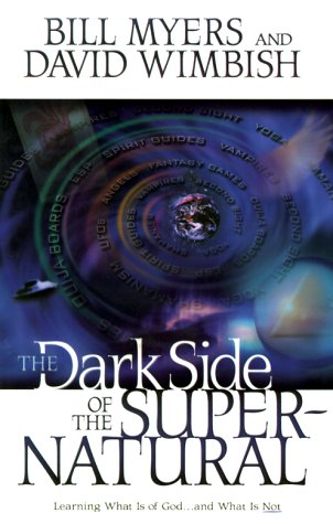 The Dark Side of the Supernatural (0764221515) by Myers, Bill; Wimbish, David