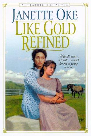 9780764221613: Like Gold Refined (Prairie Legacy)