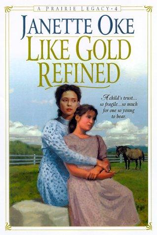 9780764221620: Like Gold Refined (Prairie Legacy Series #4)
