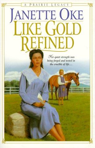 9780764221637: Like Gold Refined (Prairie Legacy Series #4)