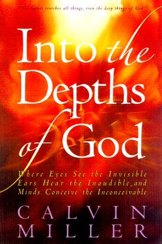 9780764221729: Into the Depths of God: Where Eyes See the Invisible, Ears Hear the Inaudible, and Minds Conceive the Inconceivable