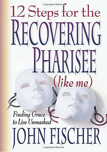 9780764222023: 12 Steps for the Recovering Pharisee (like me)