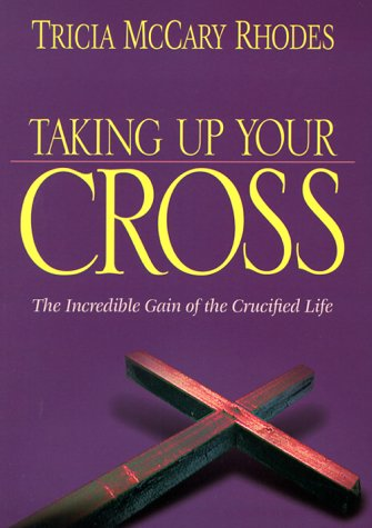 Taking Up Your Cross: Rhodes, Tricia McCary