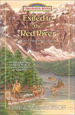 Exiled to the Red River: Chief Spokane Garry (Trailblazer Books #39): Jackson, Dave and Neta