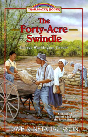The Forty-Acre Swindle: George Washington Carver (Trailblazer Books #31) (0764222643) by Jackson, Dave and Neta
