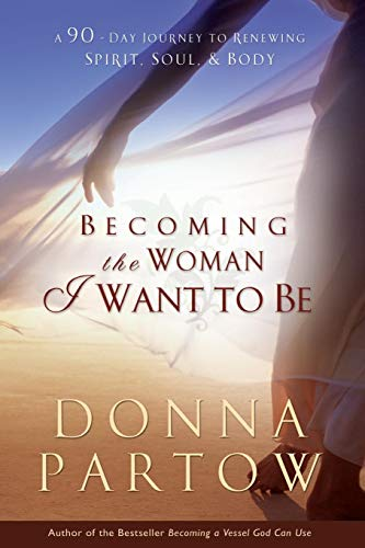 9780764222948: Becoming the Woman I Want to Be: A 90-Day Journey To Renewing Spirit, Soul & Body: 90 Days to Renew Your Spirit, Soul and Body