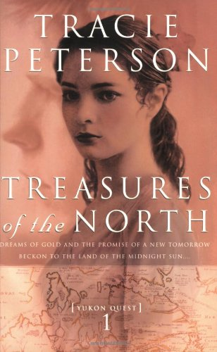 Treasures of the North (Yukon Quest #1): Peterson, Tracie