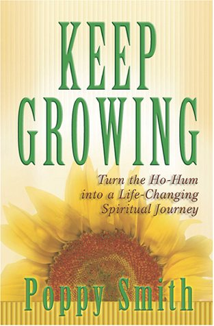 Keep Growing: Turn the Ho-Hum into a Life-Changing Spiritual Journey (0764223992) by Poppy Smith