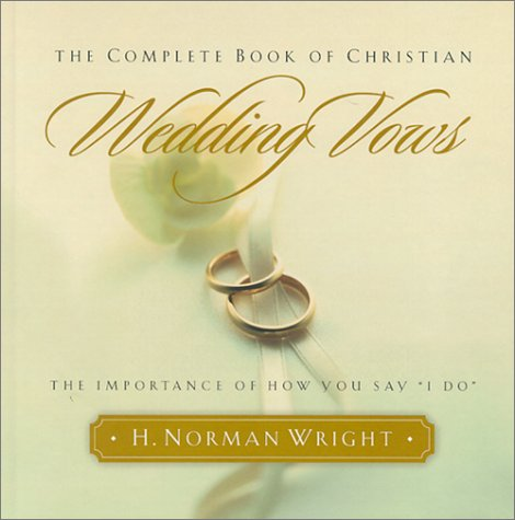 9780764224119: The Complete Book of Christian Wedding Vows: The Importance of How You Say I Do