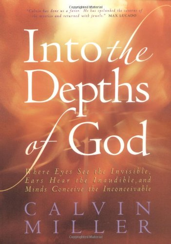 9780764224263: Into the Depths of God: Where Eyes See the Invisible, Ears Hear the Inaudible, and Minds Conceive the Inconceivable