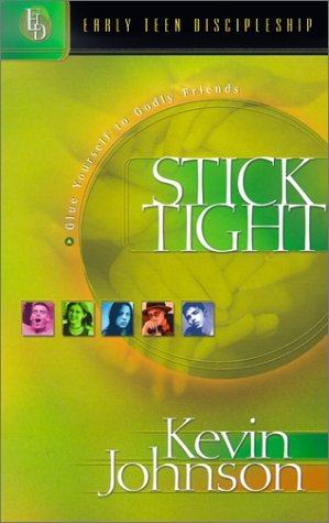 Stick Tight: Glue Yourself to Godly Friends (Early Teen Discipleship): Johnson, Kevin