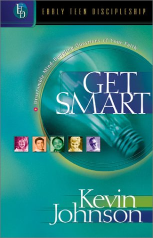 Get Smart: Unscramble Mind-Boggling Questions of Your Faith (Early Teen Discipleship): Kevin Walter...
