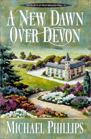 9780764224409: A New Dawn over Devon (Secrets of Heathersleigh Hall #4)