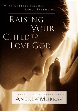 Raising Your Child to Love God: Murray, Andrew