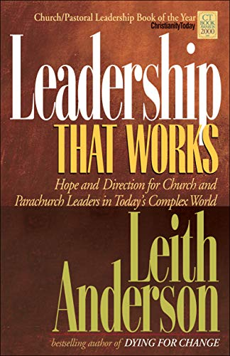 Leadership That Works: Hope and Direction for Church and Parachurch Leaders in Today's Complex World (0764226266) by Anderson, Leith