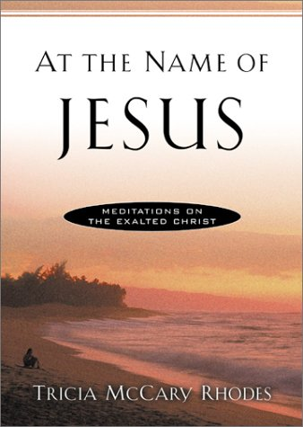 At the Name of Jesus: Meditations on the Exalted Christ: Rhodes, Tricia McCary