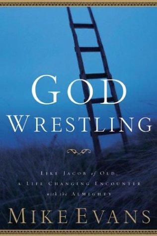 God Wrestling: Like Jacob of Old, A: Mike Evans